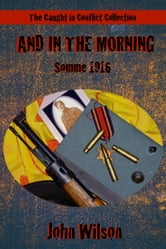 And in the Morning: Somme, 1916 ebook by John Wilson