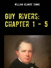 Guy Rivers: Chapter 1 - 5 - Südstaatenliteratur Im Original ebook by William Gilmore Simms