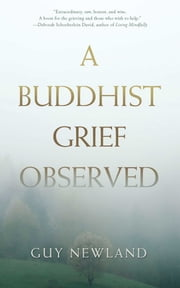 A Buddhist Grief Observed ebook by Guy Newland
