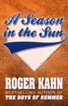 A Season in the Sun ebook by Roger Kahn