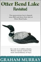 Otter Bend Lake Revisited ebook by Graham Murray