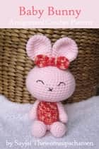 Baby Bunny Amigurumi Crochet Pattern ebook by