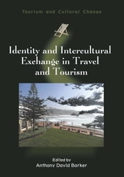 Identity and Intercultural Exchange in Travel and Tourism ebook by Anthony David Barker