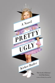Pretty Ugly - A Novel ebook by Kirker Butler