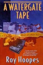 A Watergate Tape eBook by Roy Hoopes