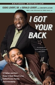 I Got Your Back - A Father and Son Keep It Real About Love, Fatherhood, Family, and Friendship ebook by Gerald Levert,Eddie Levert