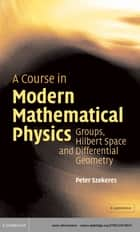 A Course in Modern Mathematical Physics ebook by Peter Szekeres