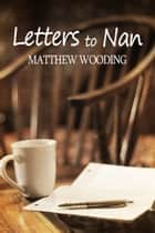 Letters to Nan ebook by Matthew Wooding