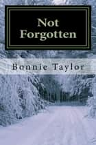 Not Forgotten ebook by Bonnie Taylor