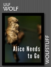 Alice Needs to Go ebook by Ulf Wolf