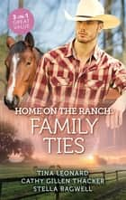 Home On The Ranch - Family Ties/The Cowboy's Bonus Baby/The Triplets' First Thanksgiving/Lone Star Daddy ebook by Stella Bagwell, Cathy Gillen Thacker, Tina Leonard