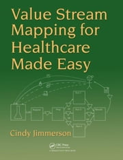 Value Stream Mapping for Healthcare Made Easy ebook by Jimmerson, Cindy