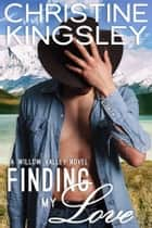 Finding My Love ebook by Christine Kingsley