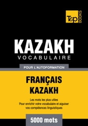 Vocabulaire Français-Kazakh pour l'autoformation - 5000 mots les plus courants ebook by Kobo.Web.Store.Products.Fields.ContributorFieldViewModel