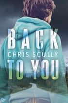 Back to You ebook by Chris Scully