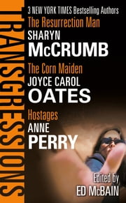 Transgressions Vol. 4 - The Resurrection Man/The Corn Maiden/Hostages ebook by Ed McBain,Sharyn McCrumb,Joyce Carol Oates,Anne Perry