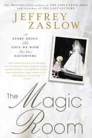 The Magic Room - A Story About the Love We Wish for Our Daughters ebook by Jeffrey Zaslow