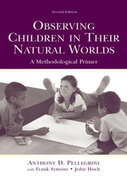 Observing Children in Their Natural Worlds: A Methodological Primer ebook by Pellegrini, Anthony D.