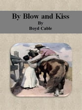 By Blow and Kiss ebook by Boyd Cable