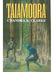 Taiamoora ebook by Clarke, Chandra K.