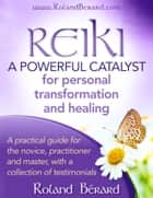 Reiki: A Powerful Catalyst for Personal Transformation and Healing ebook by Roland Bérard