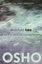 Absolute Tao - Subtle is the way to love, happiness and truth ebook by Osho, Osho International Foundation
