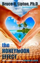 The Honeymoon Effect ebook by Bruce H. Lipton, Ph.D.
