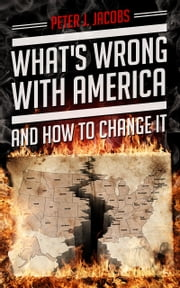 What's Wrong With America And How To Change It ebook by Peter Jacobs