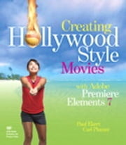 Creating Hollywood-Style Movies with Adobe Premiere Elements 7 ebook by Carl Plumer,Paul Ekert