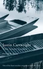 This Secret Garden - Oxford Revisited ebook by Justin Cartwright