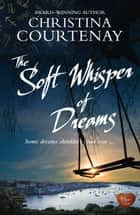 The Soft Whisper of Dreams (Choc Lit) ebook by Christina Courtenay