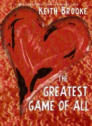The Greatest Game of All - a story of love and test-tubes ebook by Keith Brooke