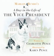 Marlon Bundo's Day in the Life of the Vice President ebook by Charlotte Pence, Karen Pence