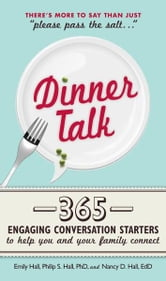 Dinner Talk - 365 engaging conversation starters to help you and your family connect ebook by Emily Hall,Philip S. Hall