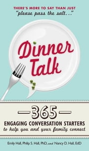 Dinner Talk: 365 engaging conversation starters to help you and your family connect ebook by Emily Hall,Philip S. Hall