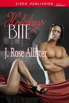 Holidays Bite ebook by J. Rose Allister