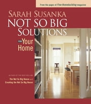 Not So Big Solutions for Your Home ebook by Sarah Susanka