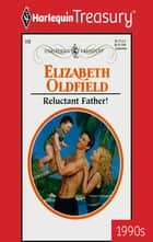 Reluctant Father! ebook by Elizabeth Oldfield