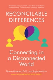 Reconcilable Differences - Connecting in a Disconnected World ebook by Dawna Markova, Angie McArthur