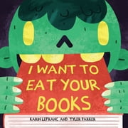 I Want to Eat Your Books ebook by Karin Lefranc, Tyler Parker