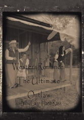 "Western Romance: The Ultimate Outlaw - ""Love is the Ultimate Outlaw"" ebook by Britny Coker; Hana Rass"