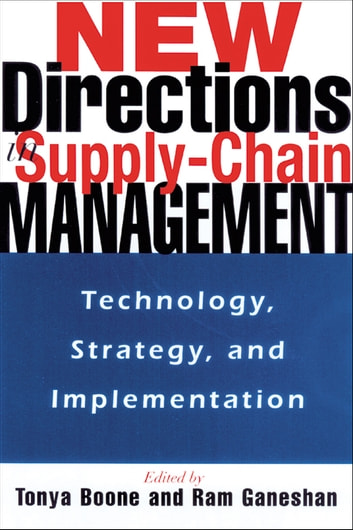 New Directions in Supply-Chain Management - Technology, Strategy, and Implementation eBook by Tonya BOONE,Ram GANESHAN