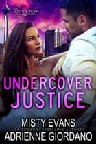 Undercover Justice ebook by Adrienne Giordano, Misty Evans