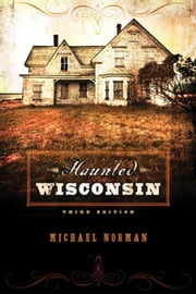 Haunted Wisconsin ebook by Norman, Michael