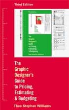 The Graphic Designer's Guide to Pricing, Estimating, and Budgeting ebook by Theo Stephen Williams