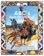 ABC's from the Wilds of Africa ebook by Warren Ackhurst