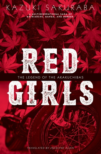 Red Girls - The Legend of the Akakuchibas ebook by Kazuki Sakuraba