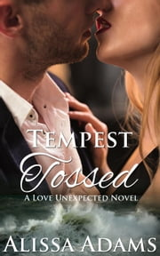 Tempest Tossed - A Love Unexpected Novel ebook by Alissa Adams