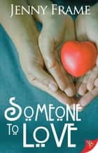 Someone to Love ebook by Jenny Frame