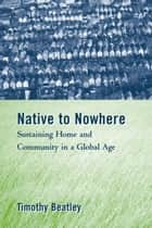 Native to Nowhere ebook by Timothy Beatley